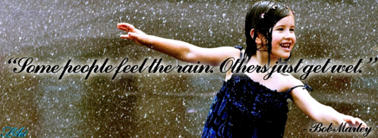 """""""Some people feel the rain. Others just get wet.""""  - Bob Marley"""